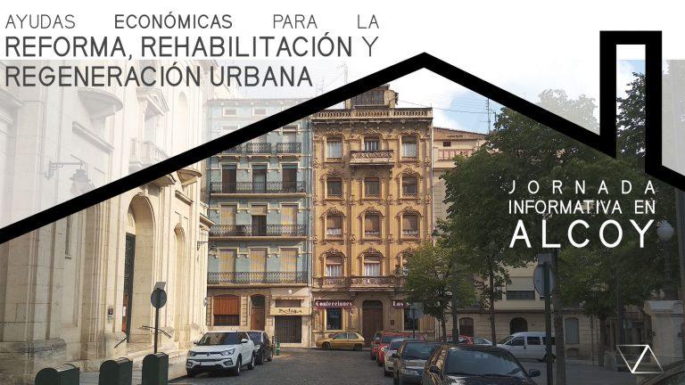 Lee más sobre el artículo Ayudas Económicas para la Reforma, Rehabilitación y Regeneración Urbana. Jornada Informativa en Alcoy.